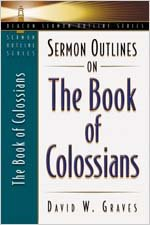Sermon Outlines on the Book of Colossians (Beacon Sermon Outline Series), David Graves