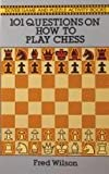 101 Questions on How to Play Chess (Dover Chess) (0486282732) by Wilson, Fred