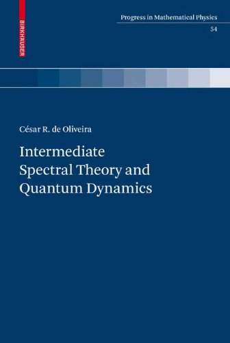 Intermediate Spectral Theory And Quantum Dynamics (Progress In Mathematical Physics)