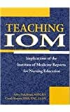 img - for Teaching IOM: Implications of the IOM Reports for Nursing Education book / textbook / text book