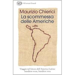 La scommessa delle Americhe. Viaggio nel futuro dell'America Latina: bandiere rosse, bandiere rosa