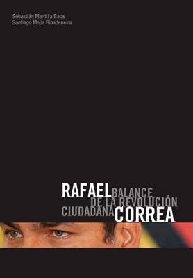 Rafael Correa, Balance de la Revolución Ciudadana (Spanish Edition)