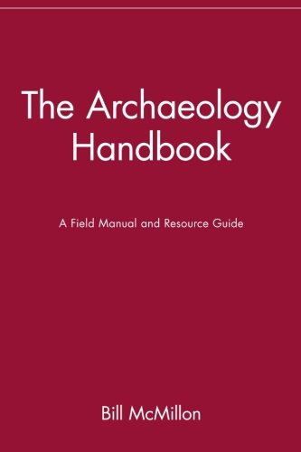The Archaeology Handbook: A Field Manual and Resource Guide