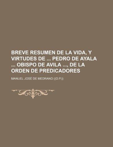 Breve Resumen de La Vida, Y Virtudes de Pedro de Ayala Obispo de Avila , de La Orden de Predicadores