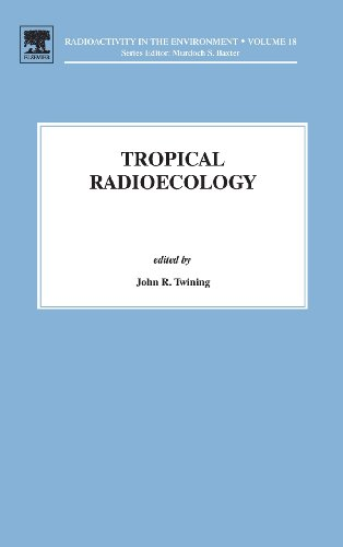 Tropical Radioecology, Volume 18 (Radioactivity In The Environment)