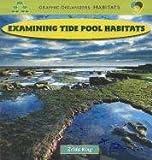 img - for Examining Tide Pool Habitats (Graphic Organizers: Habitats) book / textbook / text book