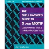 The Shell Hacker's Guide to X and Motif: Custom Power Tools and Windows Manager Tricks (Wiley Professional Computing...