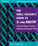 The Shell Hacker's Guide to X and Motif: Custom Power Tools and Windows Manager Tricks