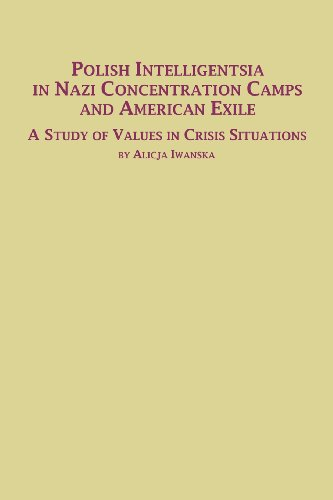 Polish Intelligentsia in Nazi Concentration Camps and American Exile a Study of Values in Crisis Situations