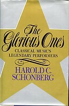 The Glorious Ones : Classical Music's Legendary Performers