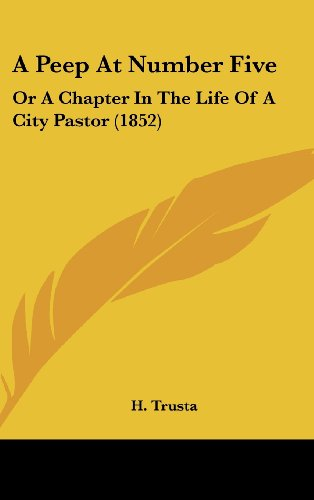 A Peep at Number Five: Or a Chapter in the Life of a City Pastor (1852)