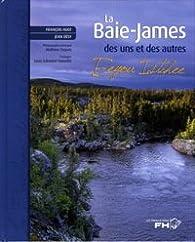 La Baie-James des uns et des autres par François Huot