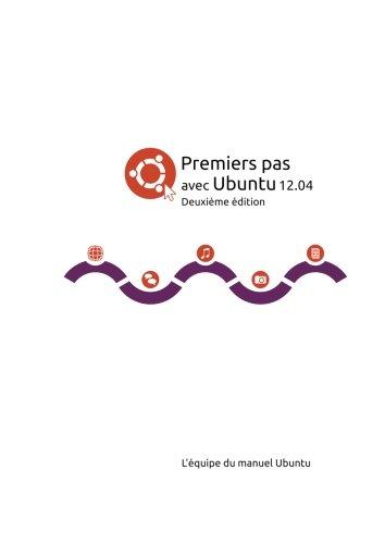 Premiers pas avec Ubuntu 12.04 (French Edition)