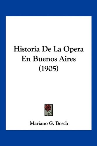 Historia de La Opera En Buenos Aires (1905)