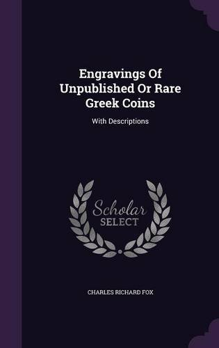 Engravings Of Unpublished Or Rare Greek Coins: With Descriptions