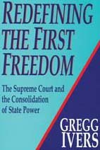 Redefining the First Freedom: The Supreme Court and the Consolidation of State Power, 1980-1990