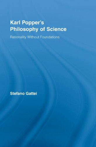 Karl Popper's Philosophy of Science: Rationality without Foundations (Routledge Studies in the Philosophy of Science)