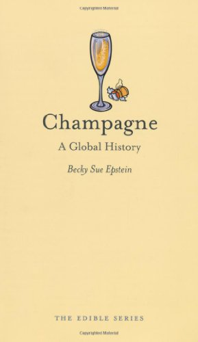 Champagne: A Global History (Reaktion Books - Edible) by Becky Sue Epstein