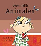 Lauren Child Juan y Tolola/ Charlie and Lola's Animals: Animales/ Animals
