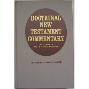 Doctrinal New Testament Commentary Volume II, Acts to Philippians, Bruce McConkie