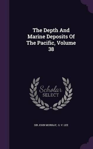 The Depth And Marine Deposits Of The Pacific, Volume 38