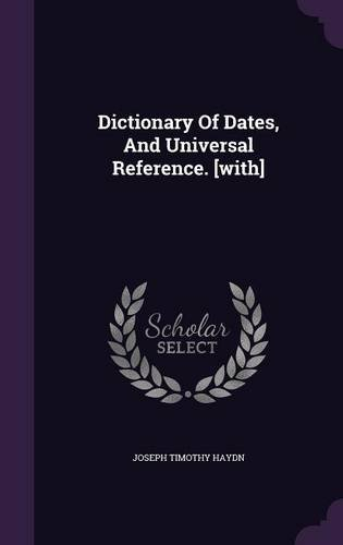 Dictionary Of Dates, And Universal Reference. [with]