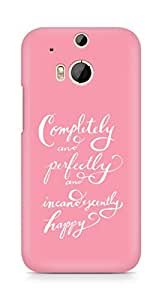 AMEZ completely and perfectly and incandescently happy Back Cover For HTC One M8