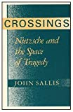 Crossings: Nietzsche and the Space of Tragedy (Studies in Continental Thought) (0226734366) by Sallis, John
