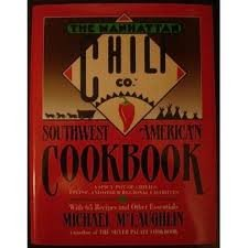 Manhattan Chili Co Southwest-American Cookbook: A Spicy Pot of Chiles, Fixins', and Other Regional Favorites Michael McLaughlin
