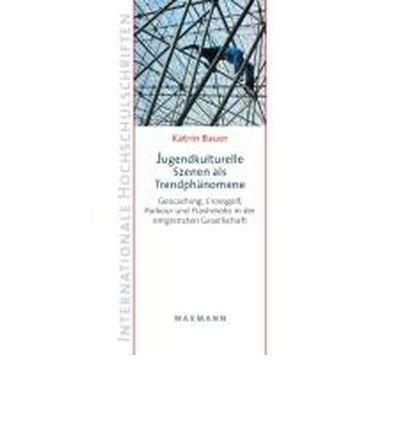 Jugendkulturelle Szenen als Trendph?nomene: Geocaching, Crossgolf, Parkour und Flashmobs in der entgrenzten Gesellschaft (Paperback)(German) - Common