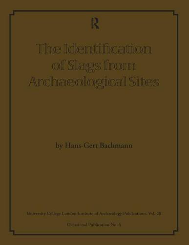The Identification of Slags from Archaeological Sites: 28 (UCL Institute of Archaeology Publications (LCP))