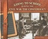 img - for Going to School During the Civil War: The Confederacy (Going to School in History) book / textbook / text book