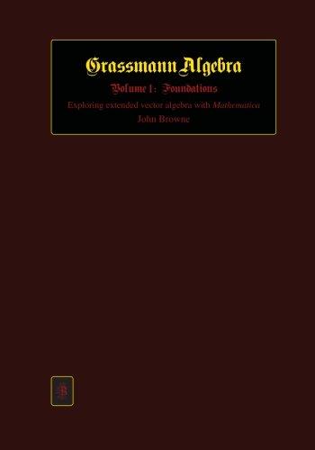 Grassmann Algebra Volume 1: Foundations: Exploring extended vector algebra with Mathematica