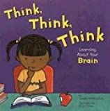 Think, Think, Think: Learning About Your Brain (The Amazing Body)