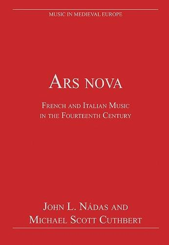 Ars nova: French and Italian Music in the Fourteenth Century (Music in Medieval Europe)