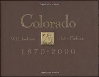 Colorado, 1870-2000 written by William Henry Jackson