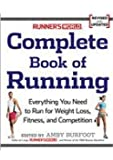 Runner's World Complete Book of Running Everything You Need to Run for Weight Loss, Fitness, and Competition Revised and Updated