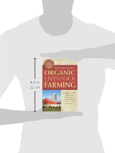 The Complete Guide to Organic Livestock Farming: Everything You Need to Know about Natural Farming on a Small Scale (Back to Basics Farming)