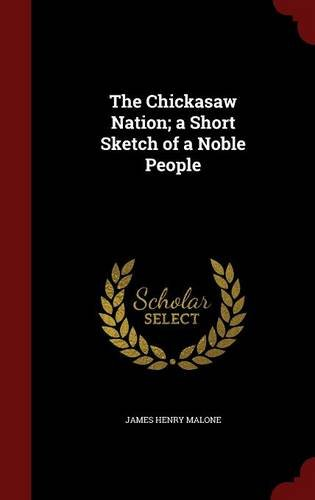The Chickasaw Nation; a Short Sketch of a Noble People