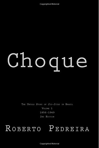 Choque: The Untold Story of Jiu-Jitsu in Brazil (Volume 1)