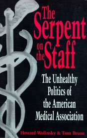 The Serpent on the Staff: The Unhealthy Politics of the American Medical Association: Howard Wolinsky, Tom Brune: 9780874778007: Amazon.com: Books