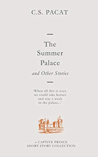 The Summer Palace and Other Stories A Captive Prince Short Story Collection [Pacat, C.S.] (Tapa Blanda)
