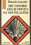 Die Theorie des Sch�nen im Mittelalter.