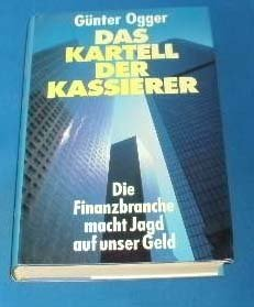 Das Kartell der Kassierer : die Finanzbranche macht Jagd auf unser Geld.