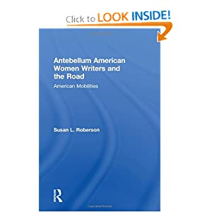 Cover image by book titled Antebellum American Women Writers and the Road: American Mobilities by Dr. Susan Roberson