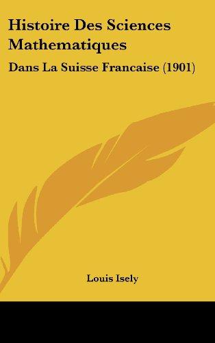 Histoire Des Sciences Mathematiques: Dans La Suisse Francaise (1901)
