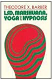 LSD, Marihuana, Yoga, and Hypnosis (0202250040) by Theodore X. Barber