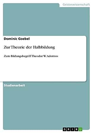 Zur Theorie der Halbbildung: Zum Bildungsbegriff Theodor W. Adornos