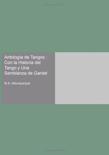 Antolog a de Tangos: Con la Historia del Tango y Una Semblanza de Gardel (Spanish Edition)