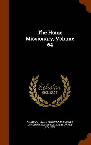 The Home Missionary, Volume 64